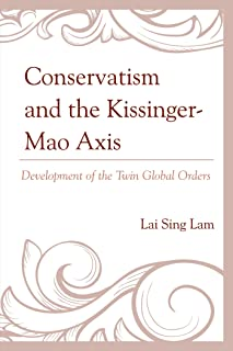 Conservatism and the Kissinger–Mao Axis: Development of the Twin Global Orders