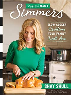 Mix-and-Match Mama® Simmers: Slow-Cooker Creations Your Family Will Love