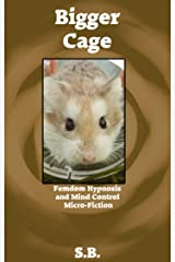 Bigger Cage: Femdom Hypnosis and Mind Control Micro-Fiction Kindle Edition