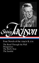 Shirley Jackson: Four Novels of the 1940s & 50s (LOA #336): The Road Through the Wall / Hangsaman / The Bird's Nest / The ...