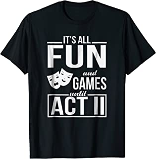 It's All Fun And Games Until Act Two Theater Director Shirt
