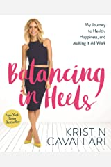 Balancing in Heels: My Journey to Health, Happiness, and Making It All Work Paperback