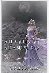 A herdeira do alfa supremo: As alcateias da deusa Luna - Livro 3 eBook Kindle