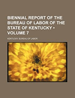 Biennial Report of the Bureau of Labor of the State of Kentucky (Volume 7)