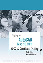AutoCAD Map 3D 2011: COGO and Coordinate Tracking (Digging Into AutoCAD Map 3D 2011)