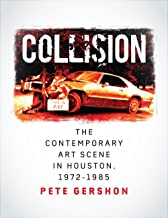 Collision: The Contemporary Art Scene in Houston, 1972–1985 (Sara and John Lindsey Series in the Arts and Humanities)