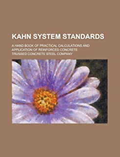 Kahn System Standards; A Hand Book of Practical Calculations and Application of Reinforced Concrete