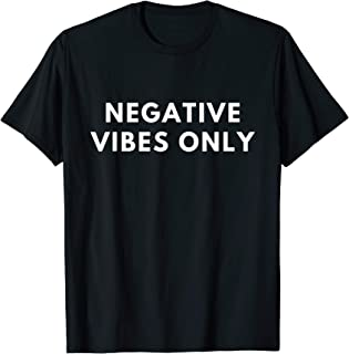 Negative Vibes Only for men gift women saying sarcastic T-Shirt