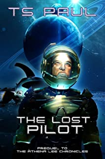The Lost Pilot: A Space Opera Hero Adventure (Athena Lee Chronicles Book 0)
