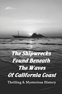 The Shipwrecks Found Beneath The Waves Of California Coast: Thrilling & Mysterious History: California History Facts