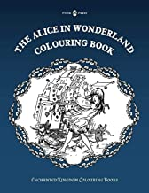The Alice in Wonderland Colouring Book - Vol. I (Enchanted Kingdom Colouring Books)
