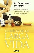 La Biblia de La Larga Vida: Estrategias Esenciales Para Mantener En Forma El Cuerpo y La Mente