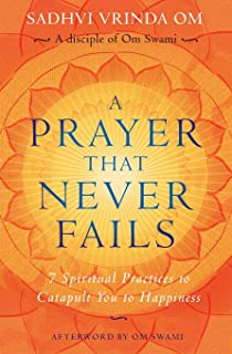 Prayer That Never Fails: 7 Spiritual Practices to Catapult You to Happiness