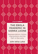 The Ebola Pandemic in Sierra Leone: Representations, Actors, Interventions and the Path to Recovery