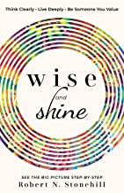 Wise and Shine: Think Clearly, Live Deeply, Be Someone You Value