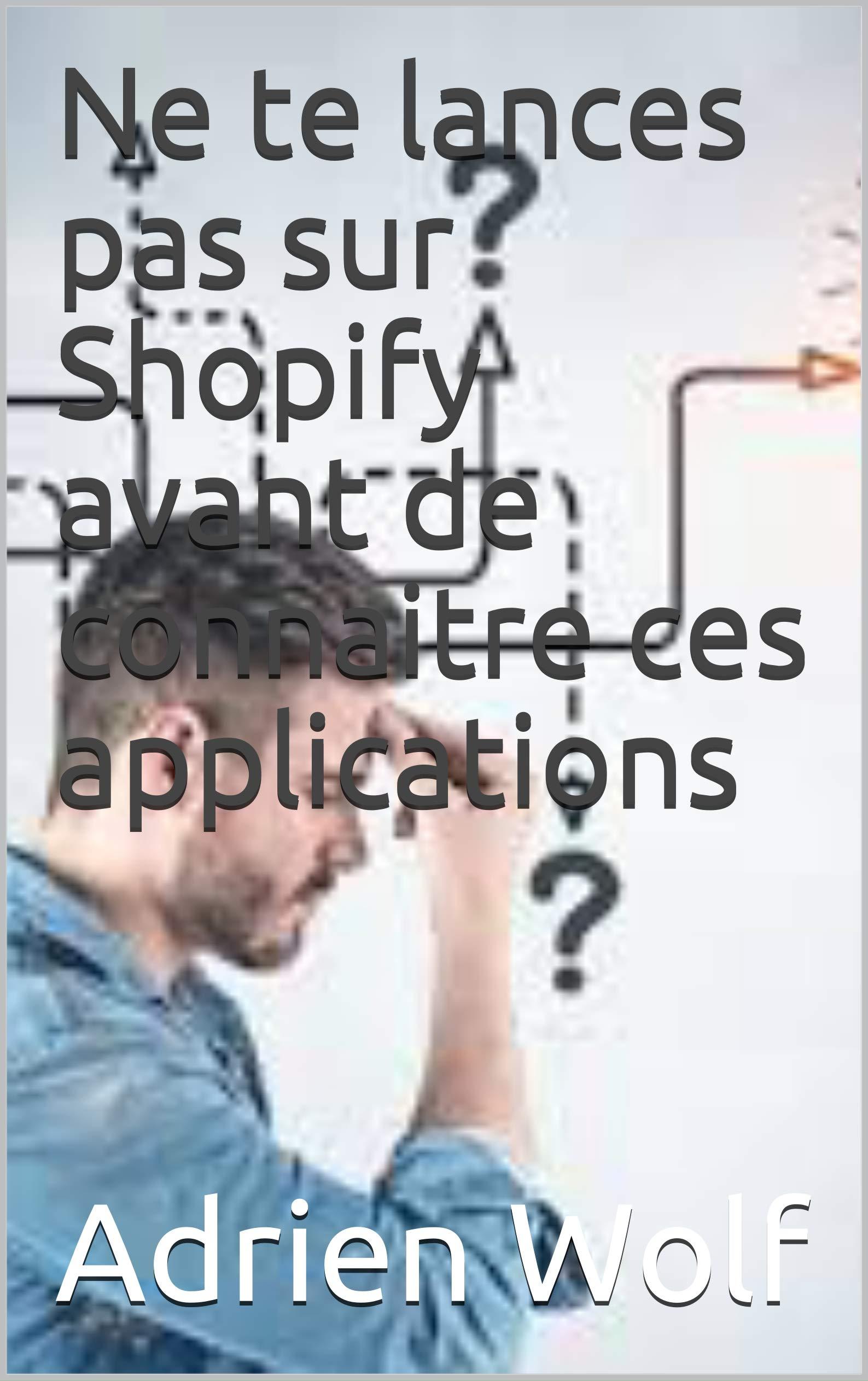 Ne te lances pas sur Shopify avant de connaitre ces applications (French Edition)