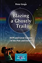Blazing a Ghostly Trail: ISON and Great Comets of the Past and Future (The Patrick Moore Practical Astronomy Series)