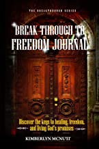 Break Through to Freedom Journal: Discover the keys to healing, freedom, and living God's promises (The Breakthrough Series)