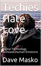 Techies Hate Love: Digital Technology Removes Human Emotions