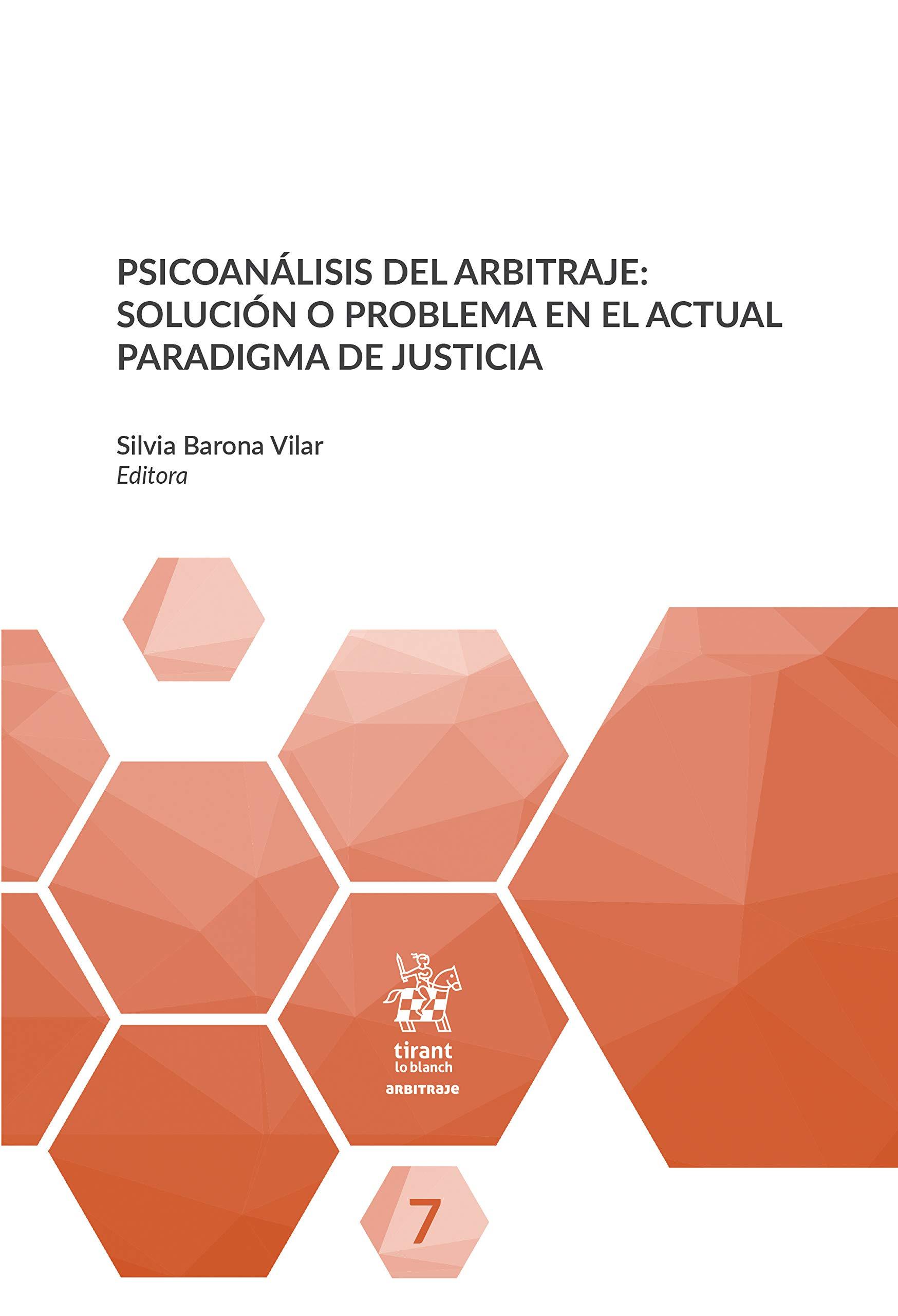 Psicoanálisis del Arbitraje: Solución o Problema en el Actual Paradigma de Justicia (Spanish Edition)