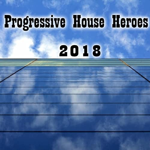 Progressive House Heroes 2018 by Various artists on Amazon