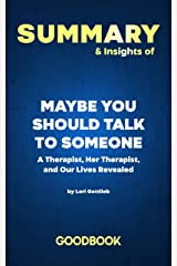 Summary & Insights of Maybe You Should Talk to Someone A Therapist, HER Therapist, and Our Lives Revealed by Lori Gottlieb   Goodbook Kindle Edition