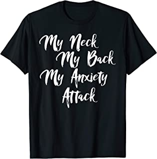 My Neck My Back My Anxiety Attack, Funny Stress Shirt