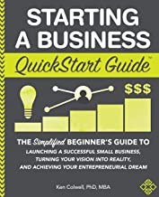Starting a Business QuickStart Guide: The Simplified Beginner's Guide to Launching a..
