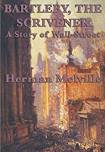 Bartleby, The Scrivener:A Story of Wall-Street: Herman Melville (Literature,Classics) [Annotated]