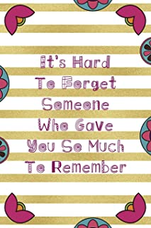 Its Hard To Forget Someone Who Gave You So Much To Remember: Day Of The Death Notebook Journal Composition Blank Lined Di...