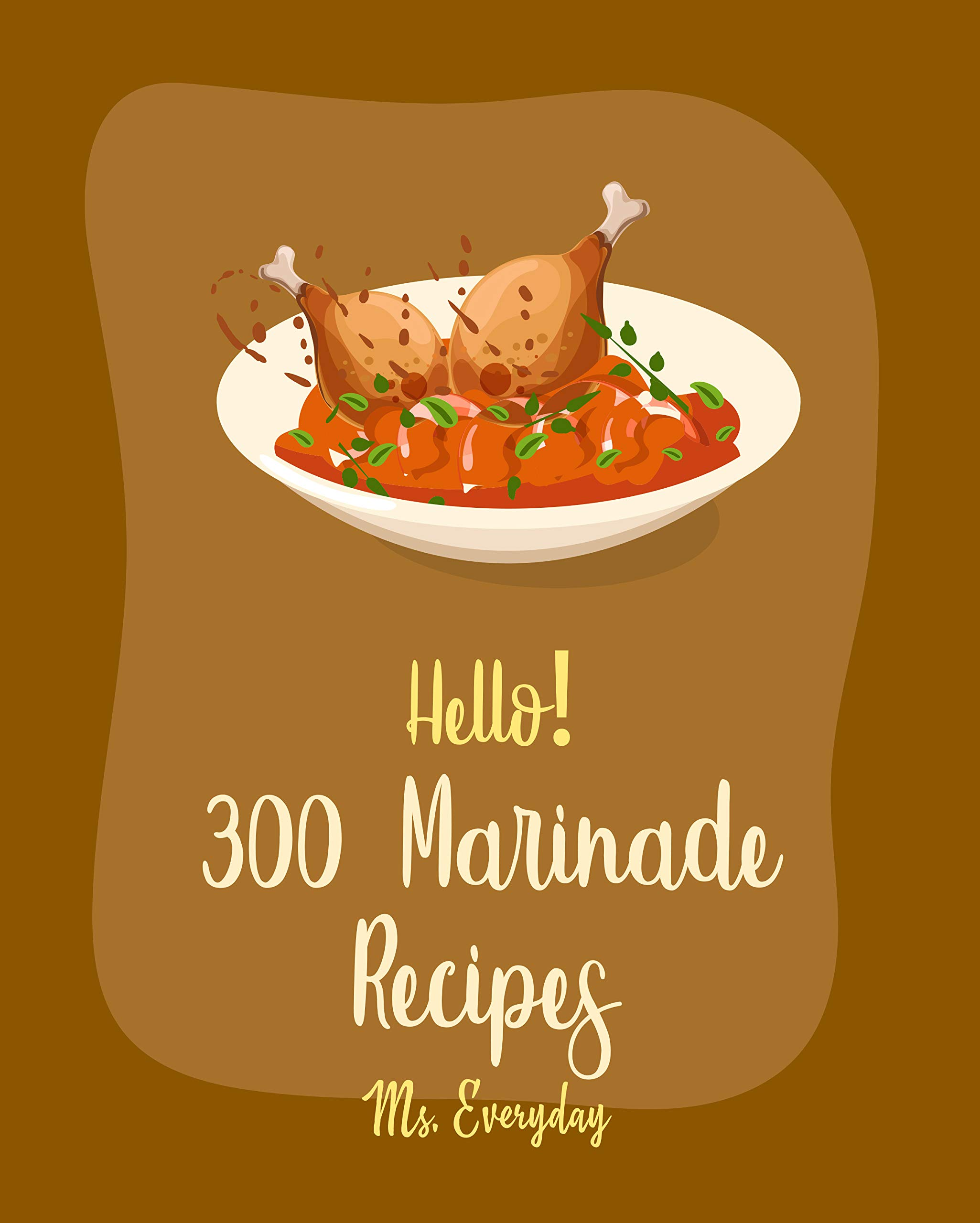 Image OfHello! 300 Marinade Recipes: Best Marinade Cookbook Ever For Beginners BBQ Rib Cookbook, Chicken Marinade Recipes, Dry Ru...