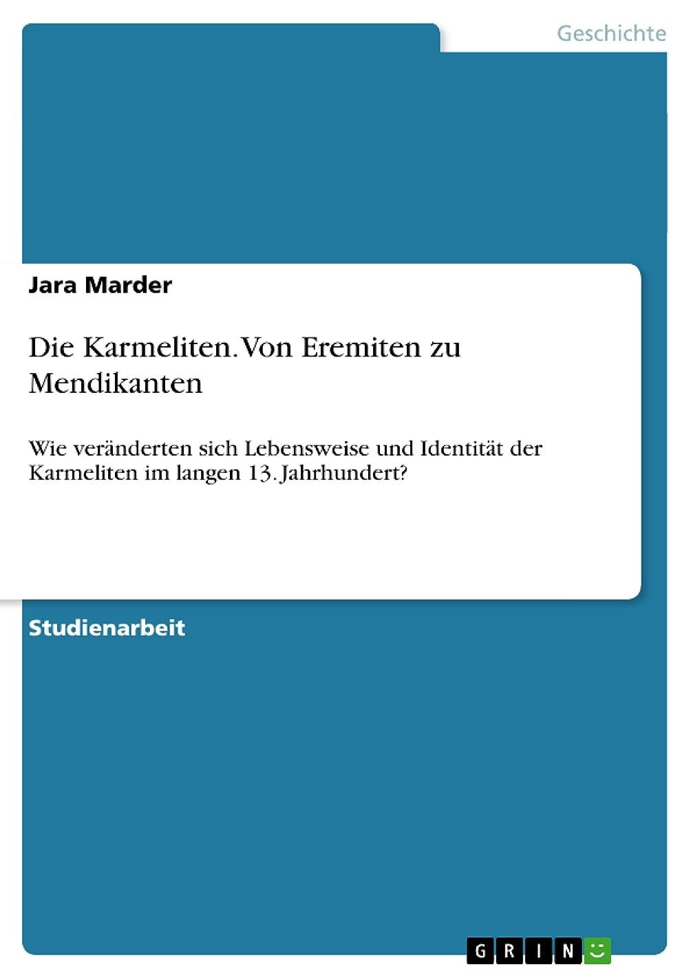 バング八百屋置換Die Karmeliten. Von Eremiten zu Mendikanten: Wie ver?nderten sich Lebensweise und Identit?t der Karmeliten im langen 13. Jahrhundert? (German Edition)