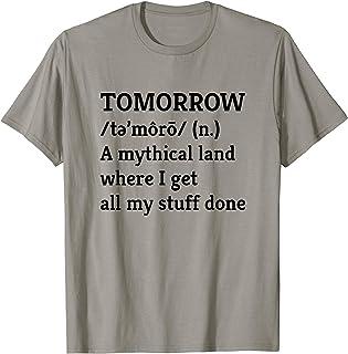 Funny Procrastination Procrastinate Tomorrow Mythical Land T-Shirt