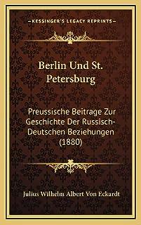 Berlin Und St. Petersburg: Preussische Beitrage Zur Geschichte Der Russisch-Deutschen Beziehungen (1880)