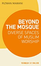 Beyond the Mosque: Diverse Spaces of Muslim Worship (World of Islam) (English Edition)