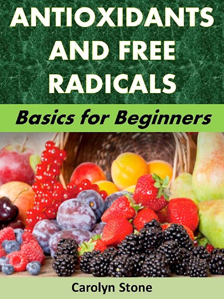 Antioxidants and Free Radicals: Basics for Beginners (Health Matters Book 48) (English Edition)