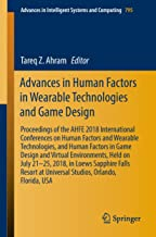 Advances in Human Factors in Wearable Technologies and Game Design: Proceedings of the AHFE 2018 International Conferences on Human Factors and Wearable ... Intelligent Systems and Computing Book 795)