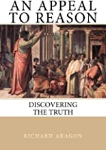 An Appeal to Reason: Discovering the Truth