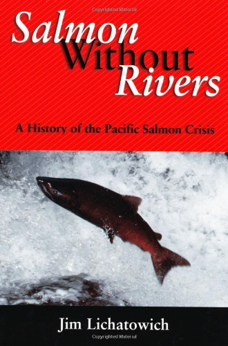Download Salmon Without Rivers: A History of the Pacific Salmon Crisis 1559633611
