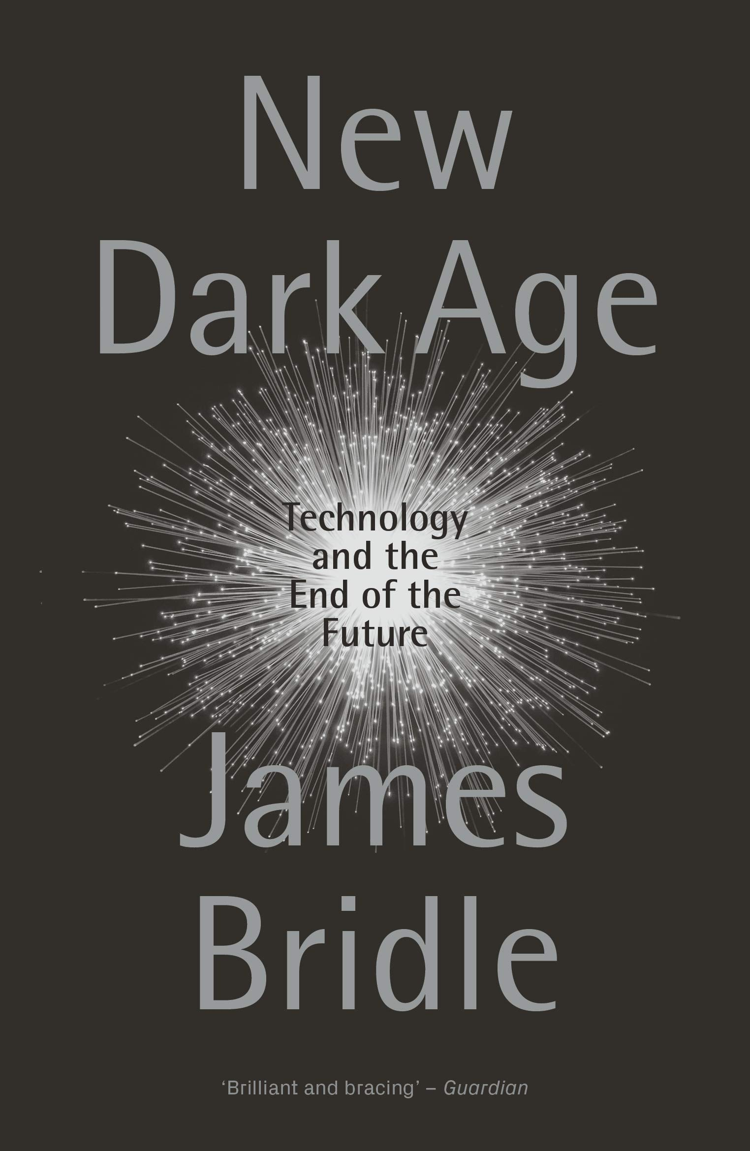 Download Ebook New Dark Age: Technology And The End Of The Future
