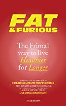 Fat & Furious - The Primal Way To Live Healthier For Longer: Supported by the evidence of 23 leading medical professionals.