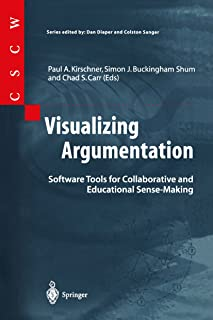 Visualizing Argumentation: Software Tools for Collaborative and Educational Sense-Making (Computer Supported Cooperative Work)