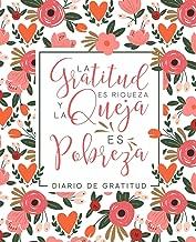 Diario de gratitud: La gratitud es riqueza y la queja es pobreza (Spanish Edition)
