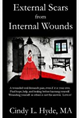 External Scars from Internal Wounds: Suicide and self-harming is prevented when deep internal wounds are healed. Kindle Edition