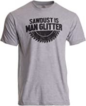 Sawdust is Man Glitter | Funny Woodworking Wood Working Saw Dust Humor T-Shirt