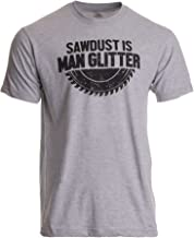 Sawdust is Man Glitter | Funny Woodworking Wood Working Saw Dust Humor T-Shirt