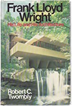 Frank Lloyd Wright, his life and his architecture