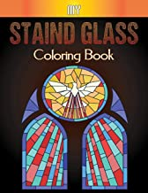 My Staind Glass Coloring Book: An Adult Coloring Book Featuring Beautiful Stained Glass for Stress Relief and Relaxation V...