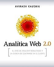 Analítica Web 2.0: El arte de analizar resultados y la ciencia de centrarse en el cliente (Spanish Edition)