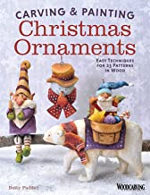 Carving & Painting Christmas Ornaments: Easy Techniques for 23 Patterns in Wood (Fox Chapel Publishing) Step-by-Step Projects for Beginner, Intermediate, and Advanced Carvers, plus Original Designs